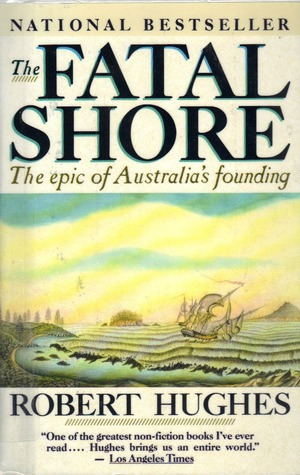 The Fatal Shore: The Epic of Australia's Founding by Robert Hughes cover