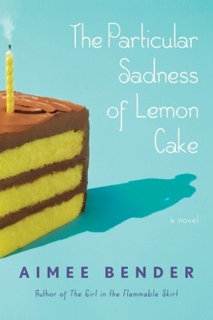 The Particular Sadness of Lemon Cake by Aimee Bender cover