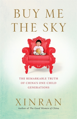 Buy Me the Sky: The remarkable truth of China's one-child generations by Xinran cover