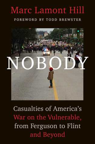 Nobody: Casualties of America's War on the Vulnerable, from Ferguson to Flint and Beyond by Marc Lamont Hill cover