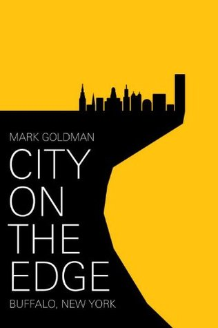 City on the Edge: Buffalo, New York, 1900 - Present by Mark Goldman cover