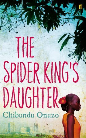 The Spider King's Daughter byChibundu Onuzo cover