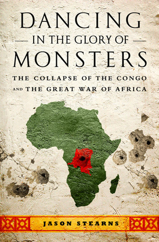 Dancing in the Glory of Monsters: The Collapse of the Congo and the Great War of Africa by Jason Stearns cover