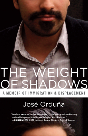 The Weight of Shadows: A Memoir of Immigration & Displacement by José Orduña cover
