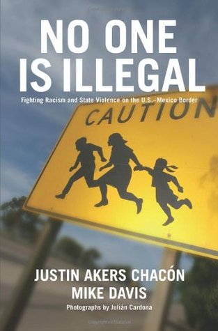 No One is Illegal: Fighting Racism and State Violence on the U.S.-Mexico Border by Justin Akers Chacón and  Mike Davis cover