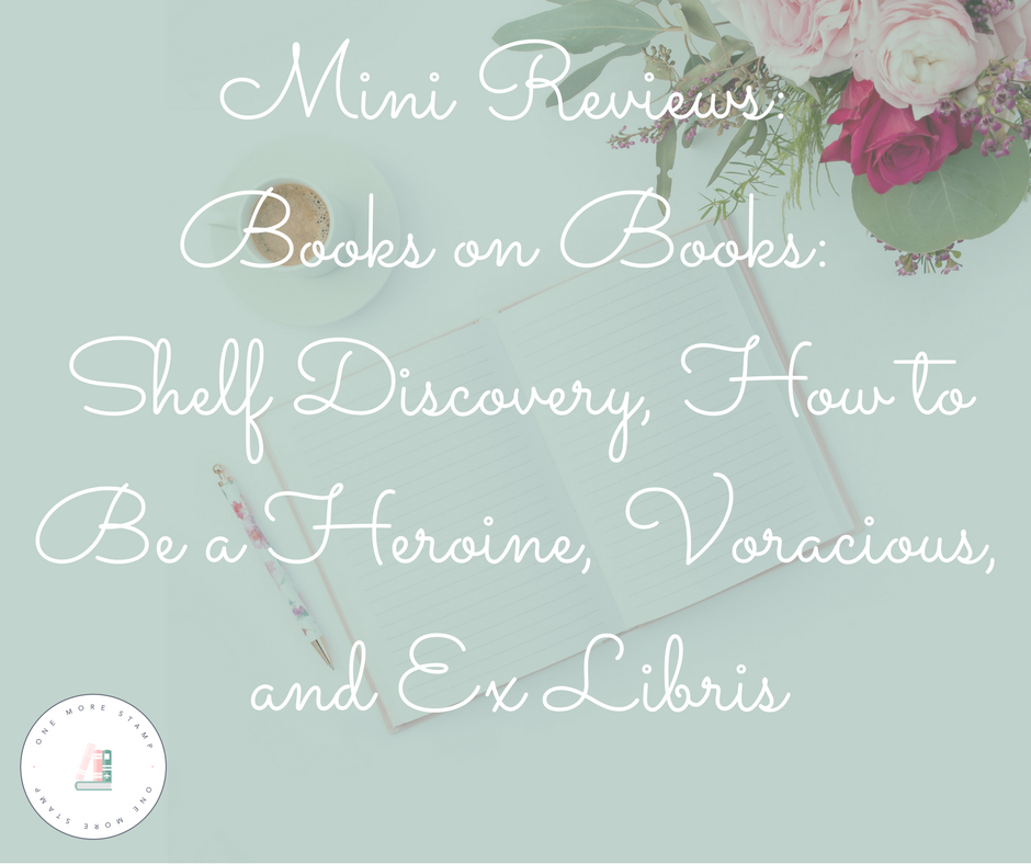 Mini Reviews: Books on Books: Shelf Discovery, How to Be a Heroine, Voracious, and Ex Libris