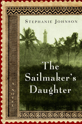 The Sailmaker's Daughter: A Novel by Stephanie Johnson