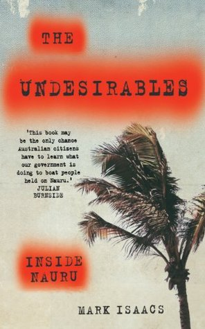 The Undesirables: Inside Nauru by Mark Isaacs