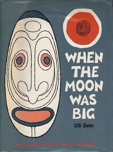 When The Moon Was Big, And Other Legends From New Guinea by Ulli Beier