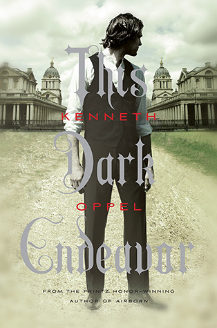 This Dark Endeavor (The Apprenticeship of Victor Frankenstein #1) by Kenneth Oppel