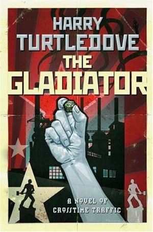 The Gladiator (Crosstime Traffic #5) by Harry Turtledove