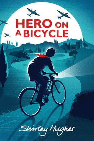 Hero+on+a+Bicycle+by+Shirley+Hughes+cover.jpeg