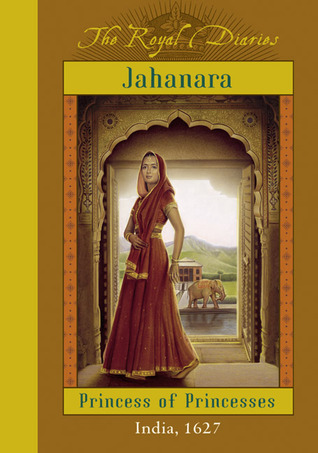 Jahanara: Princess of Princesses (The Royal Diaries) by Kathryn Lasky