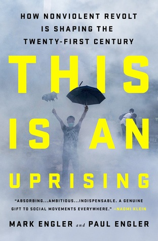 This Is an Uprising: How Nonviolent Revolt Is Shaping the Twenty-First Century by Mark Engler,
