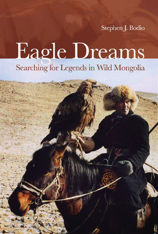 Eagle Dreams: Searching for Legends in Wild Mongolia by Stephen J. Bodio cover