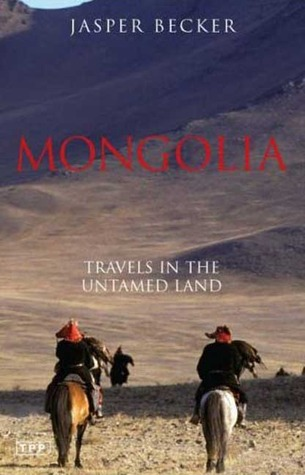 Mongolia: Travels in the Untamed Land by Jasper Becker cover