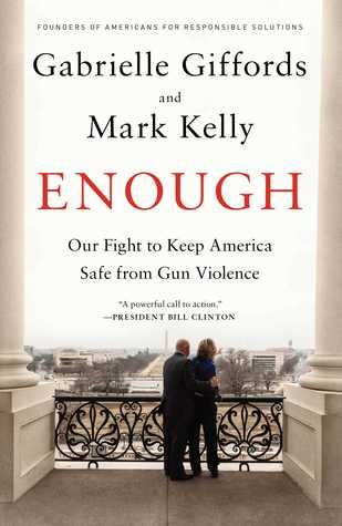 Enough: Our Fight to Keep America Safe from Gun Violence by Gabrielle Giffords, Mark Edward Kelly