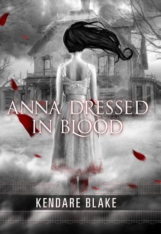 Anna Dressed in Blood (Anna #1) by Kendare Blake