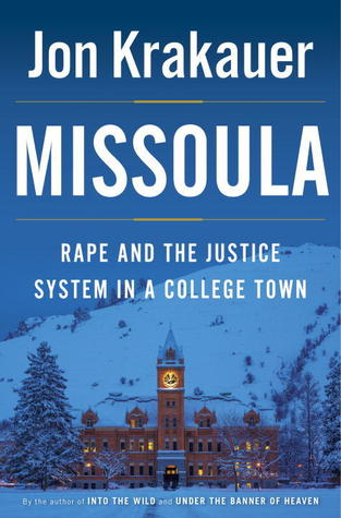 Missoula: Rape and the Justice System in a College Town by Jon Krakauer