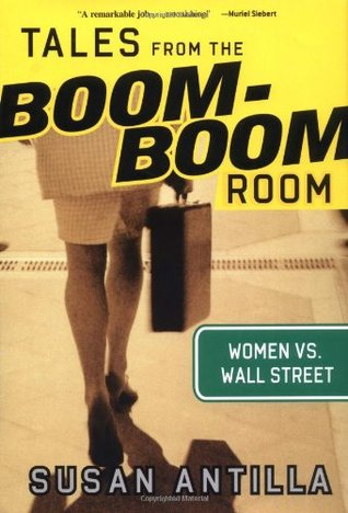 Tales from the Boom-Boom Room: Women vs. Wall Street by Susan Antilla