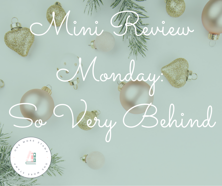 Mini Review Monday: So Very Behind