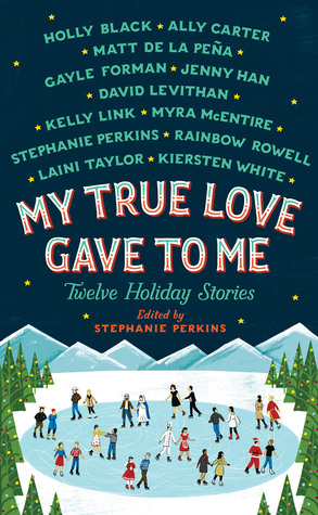 My True Love Gave to Me by Stephanie Perkins et al.