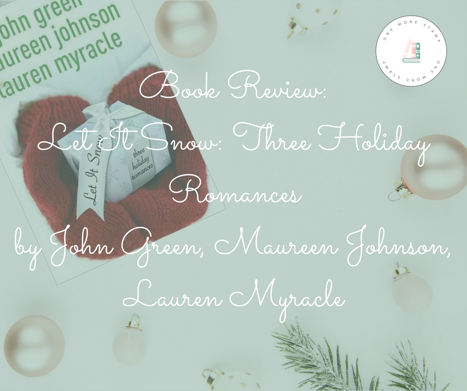 Book Review: Let It Snow: Three Holiday Romances by John Green, Maureen Johnson, Lauren Myracle