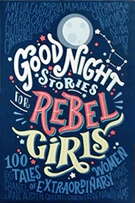 Good Night Stories for Rebel Girls: 100 Tales of Extraordinary Women by Elena Favilli (Goodreads Author), Francesca Cavallo (