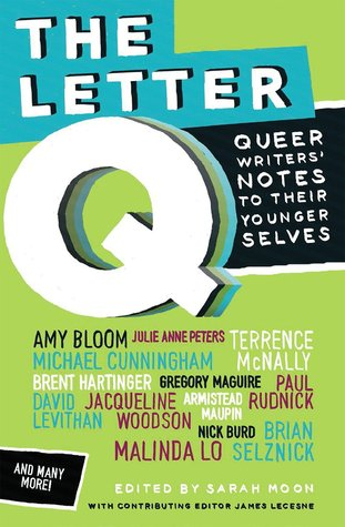 The Letter Q: Queer Writers' Notes to their Younger Selves Edited by Sarah Moon