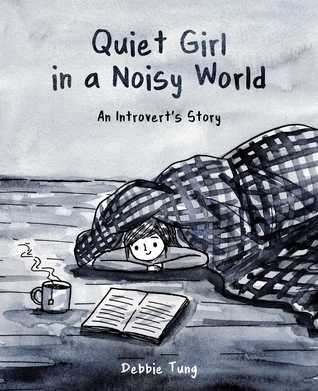 Quiet Girl in a Noisy World: An Introvert's Storyby Debbie Tung