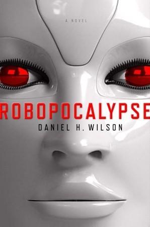 Robopocalypse byDaniel H. Wilson