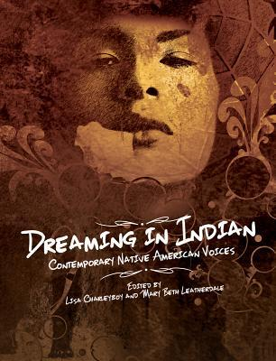 Dreaming in Indian: Contemporary Native American VoicesEdited  by Lisa Charleyboy