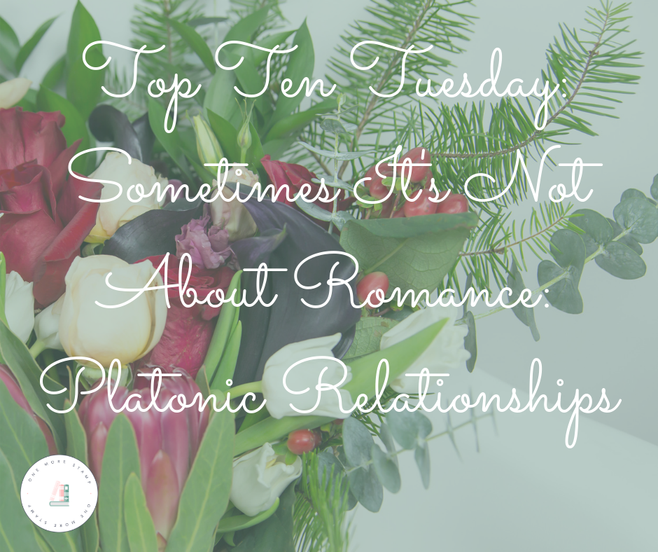 Top Ten Tuesday: Sometimes It's Not About Romance: Platonic Relationships www.onemorestamp.com