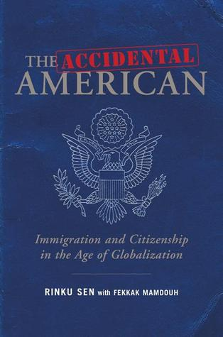 The Accidental American: Immigration and Citizenship in the Age of Globalization by Rinku Sen