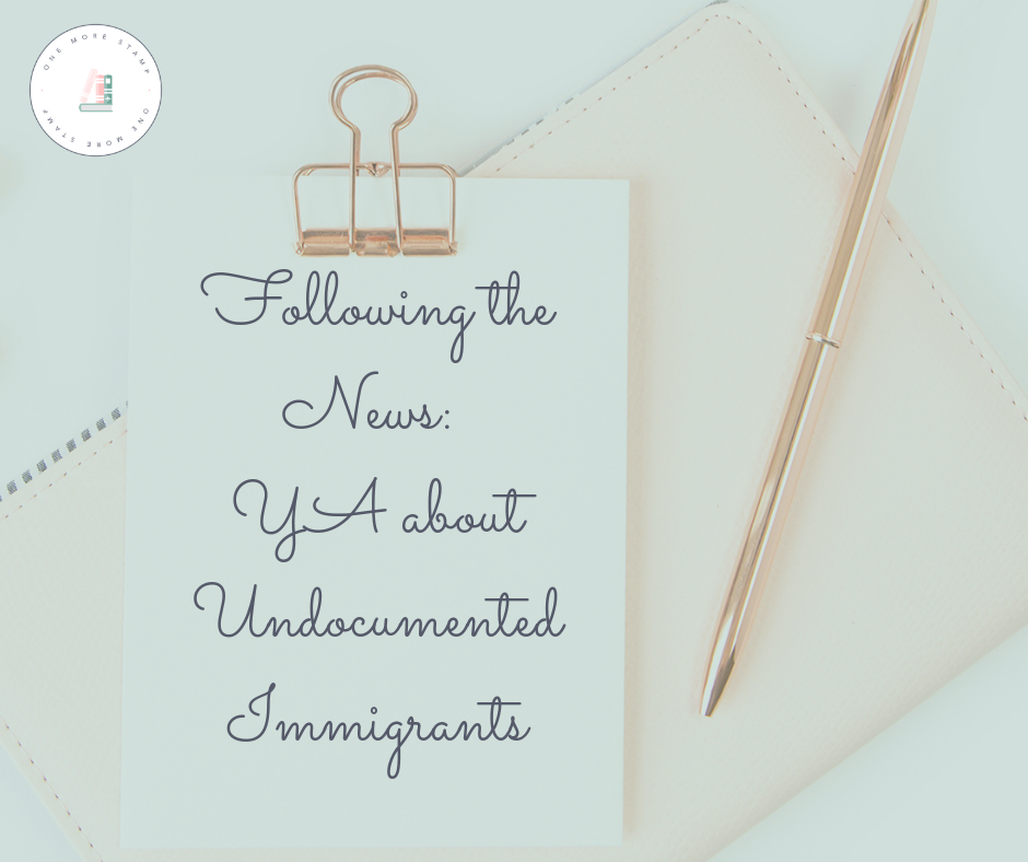Following the News: YA about Undocumented Immigrants www.onemorestamp.com