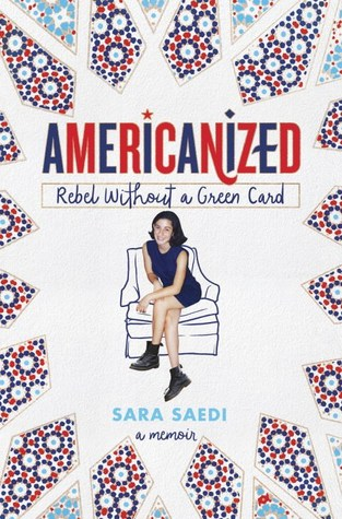 Americanized: Rebel Without a Green Card bySara Saedi