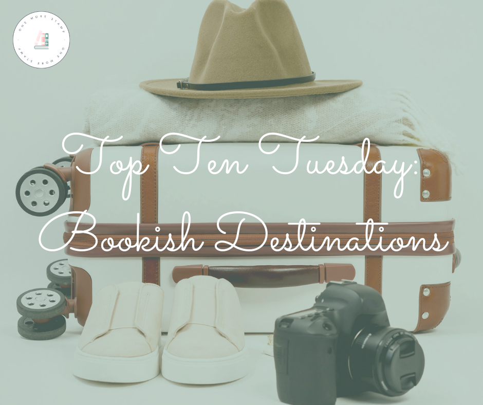 Top Ten Tuesday: Bookish Destinations www.onemorestamp.com