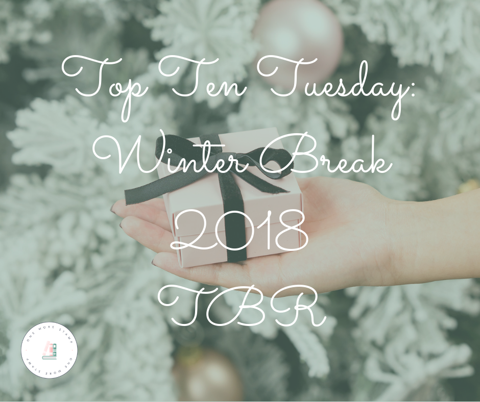 Top Ten Tuesday: Winter Break 2018 TBR www.onemorestamp.com