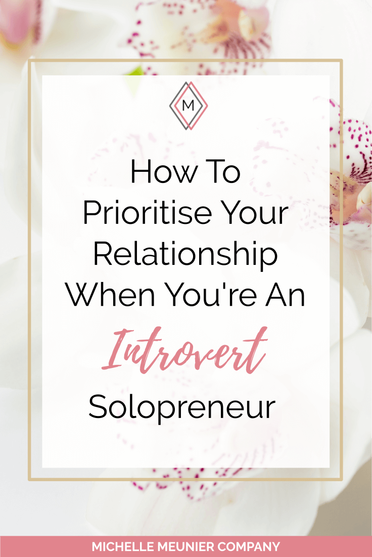 How To Prioritise Your Relationship When You're An Introvert Solopreneur - 3 tips to maintain strong relationships and work life balance.