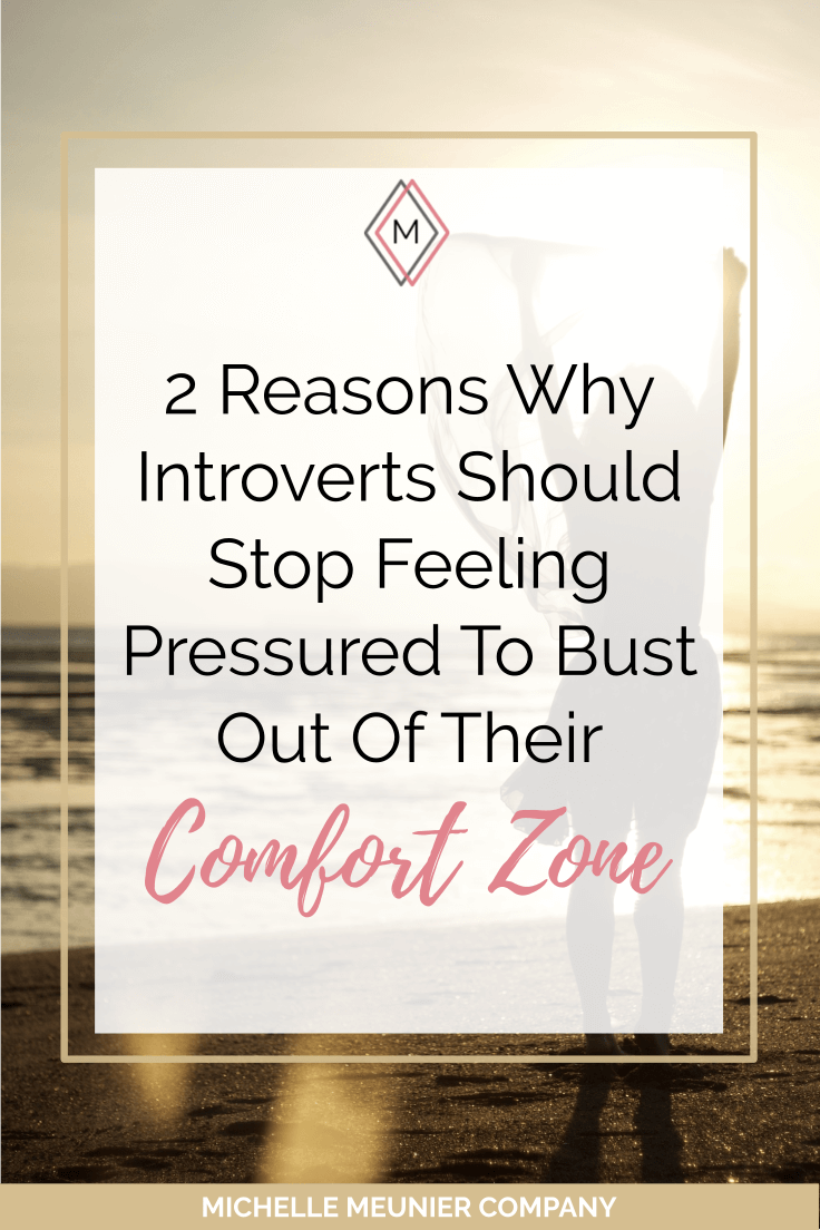 2 Reasons Why Introverts Should Stop Feeling Pressured To Bust Out Of Their Comfort Zone. You're strongest, most confident and most productive when operating from inside of your comfort zone.