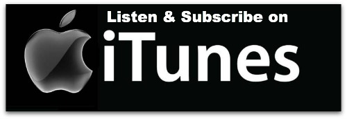 Click HERE to subscribe via iTunes  >>> SUBSCRIBE NOW <<<