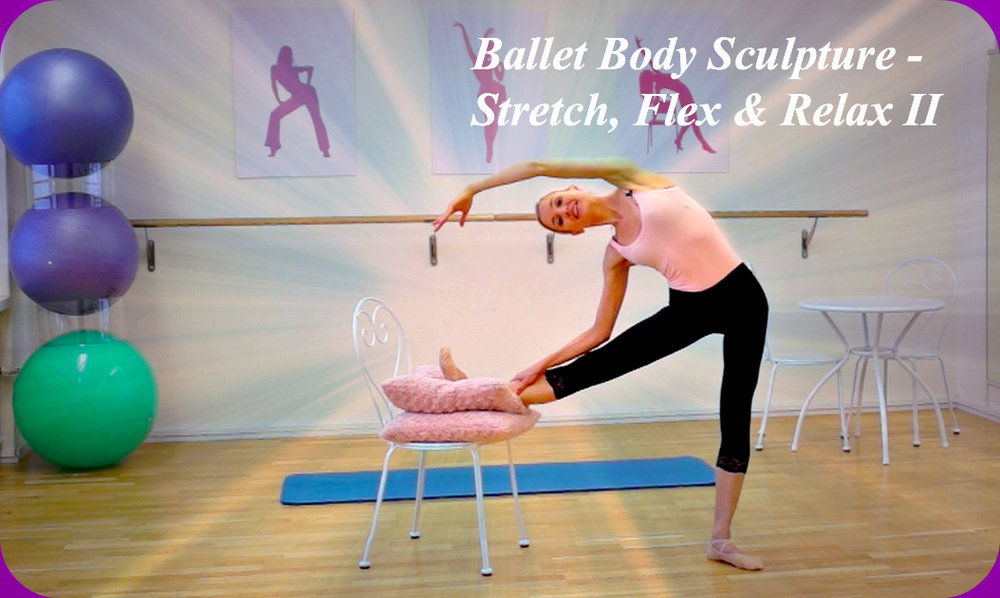 Ballet Body Sculpture - Stretch, Flex, & Relax II NEW Ballet Body Sculpture flowing stretch exercises are designed to lengthen, condition and stretch out your muscles, creating lean & long body lines. Reduce stiffness, improving flexibility, alignment and technique efficiency. Level: All levels Length : Approx.: 30min