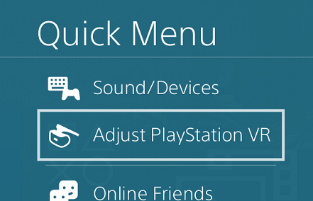 3. Open the Quick Menu - Press and Hold the PS button on the controller until the Quick Menu Appears.Select 'Adjust PlayStation VR' from the Quick Menu.