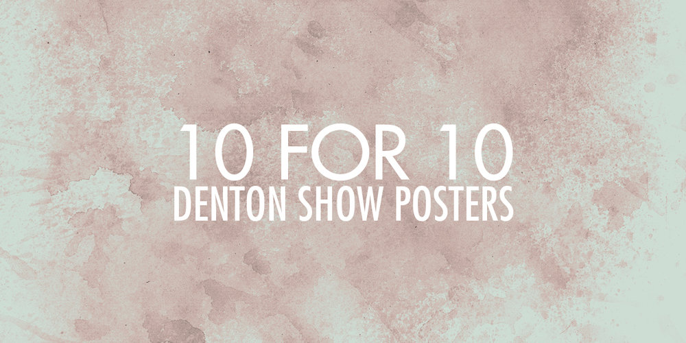 10for10_DentonShowPosters.jpg
