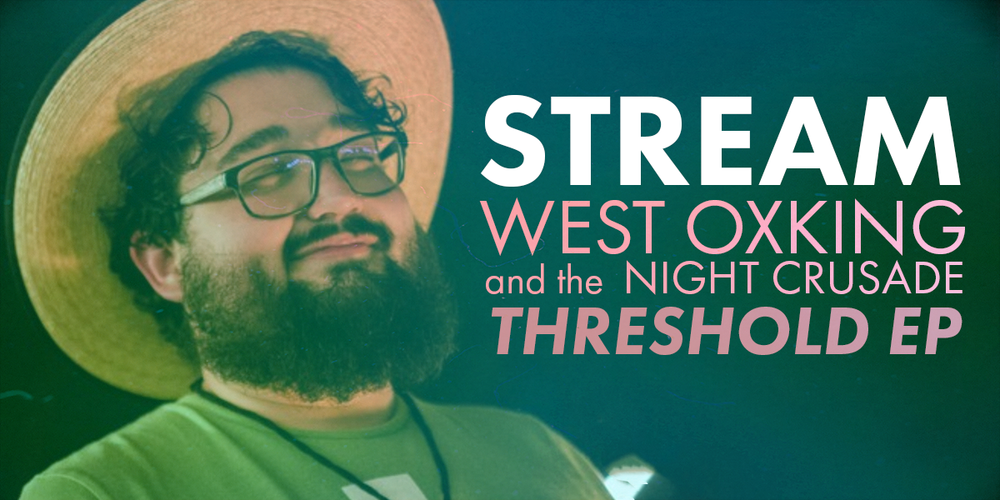 STREAM- West Oxking and the One Night Crusade -Threshold EP-FOSTER.png