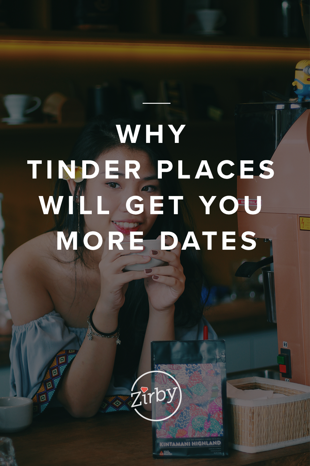 Why Tinder Places Will Get You More Dates | Zirby