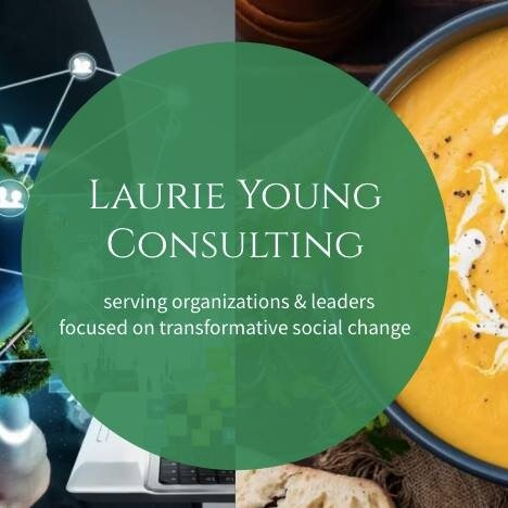 Laurie Young serves organizations and leaders focused on transformative social change. She has consulted on our strategic visioning, online and on-site program definition, including mindfulness, culinary, and personal development. Click on logo to learn more about her services.