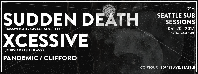 Seattle Sub Sessions is proud to bring you another night of Dubstep featuring: Sudden Death (Bassweight, Savage Society) https://soundcloud.com/sudden-death-music https://www.facebook.com/suddendeath/ Xcessive (Dubstar, Get Heavy) https://soundcloud.com/xcessive https://www.facebook.com/xcessivedubstep/ Clifford https://soundcloud.com/cliffordmusic https://www.facebook.com/Clifford.Official/ Pandemic https://soundcloud.com/pandemicdubs https://www.facebook.com/pandemicdubs/ Contour 807 1st Ave 21+   $10   10pm-2am