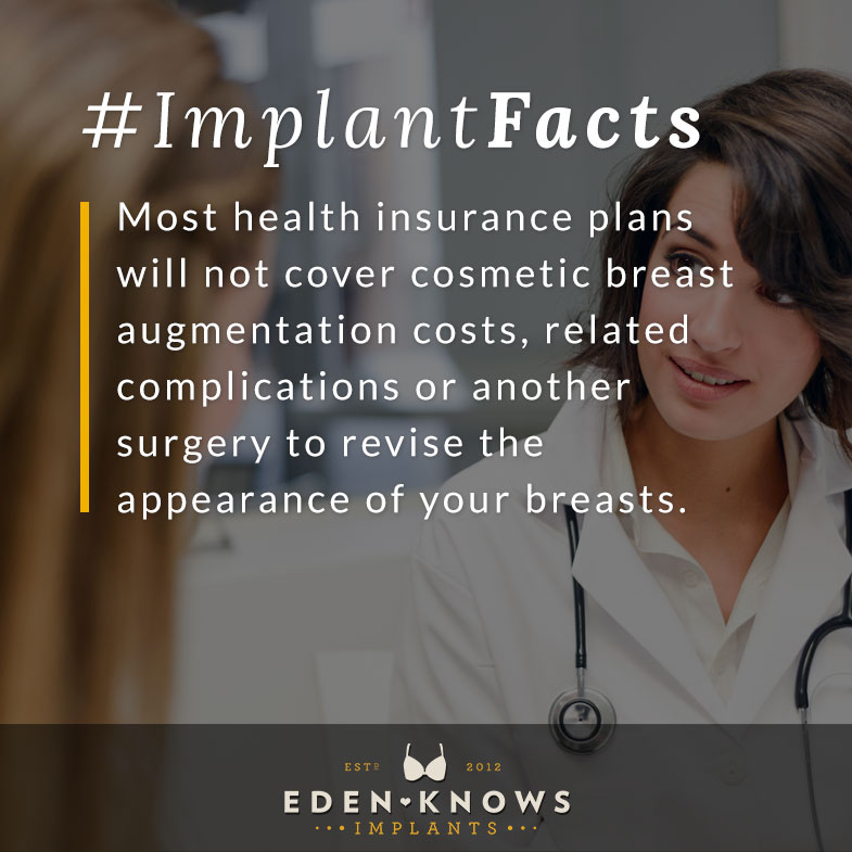 Most health insurance plans will not cover breast augmentation costs, related complications or another surgery to revise the appearance of your breasts.