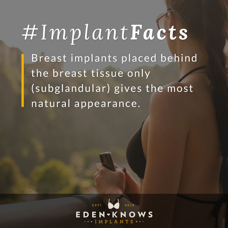 Breast implants placed behind the breast tissue only (subglandular) gives the most natural appearance.
